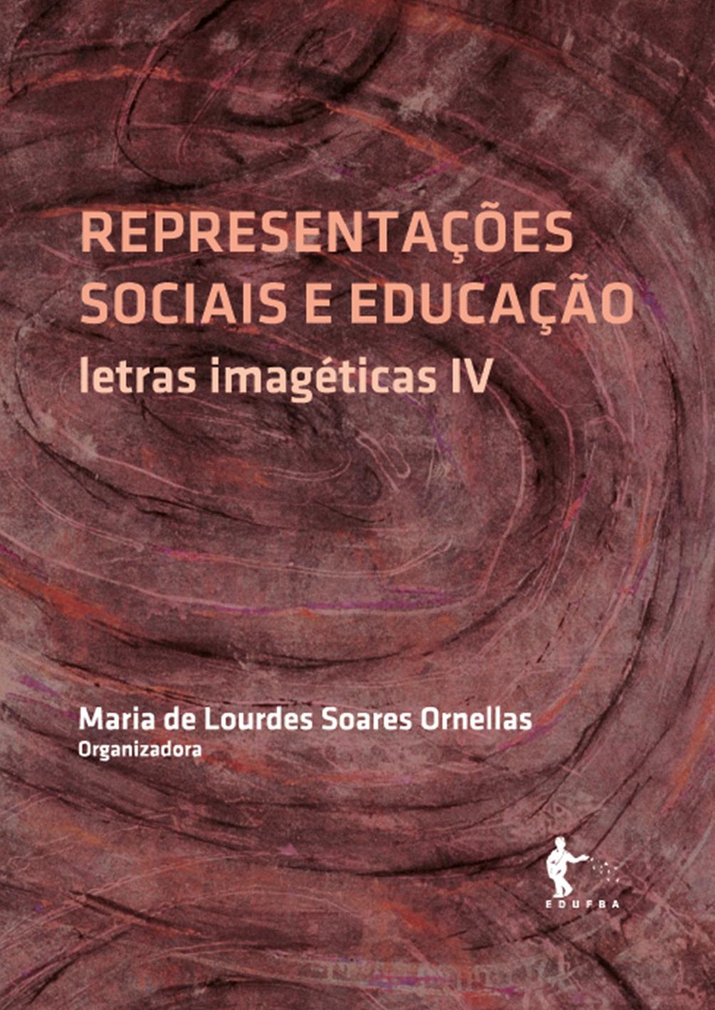 Representações Sociais e educação: letras imagéticas IV, livro de Maria de Lourdes Soares Ornellas (Org.)