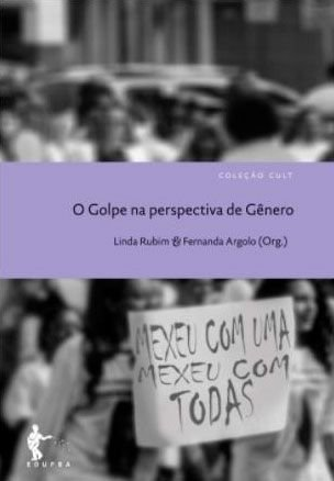 O Golpe na perspectiva de Gênero, livro de Linda Rubim, Fernanda Argolo (Orgs.)