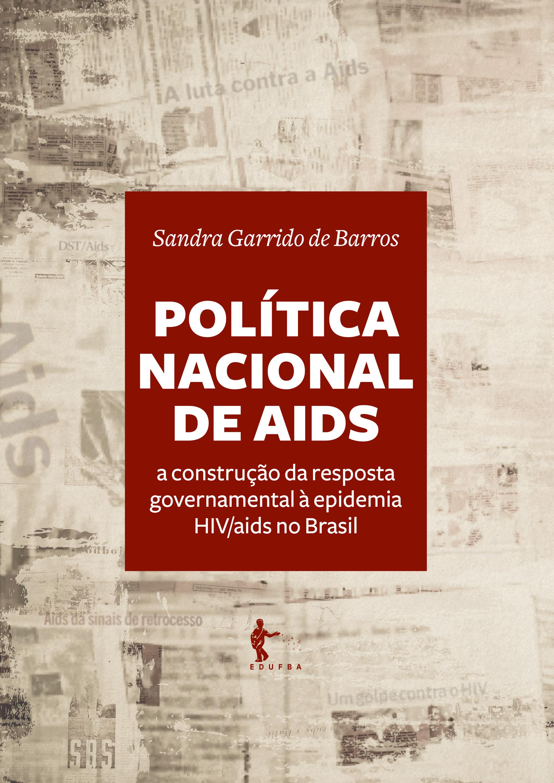 Política Nacional de Aids – a construção da resposta governamental à epidemia HIV/aids no Brasil, livro de Sandra Garrido de Barros