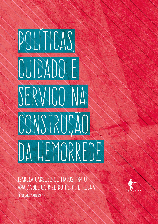 Políticas, cuidado e serviço na construção da hemorrede, livro de Isabela Cardoso de Matos Pinto, Ana Angélica Ribeiro de M. e Rocha