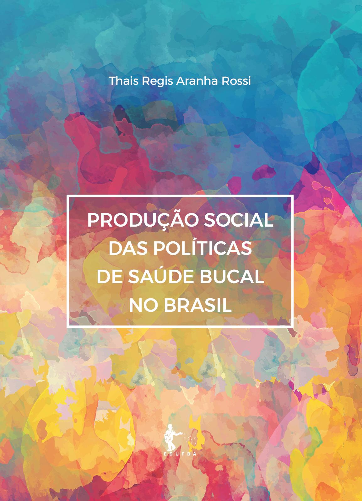 Produção social das políticas de saúde bucal no Brasil, livro de Thais Régis Aranha Rossi