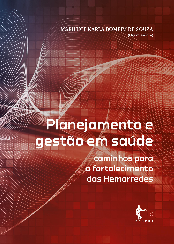 Planejamento e gestão em saúde: caminhos para o fortalecimento das Hemorredes, livro de Mariluce Karla Bomfim de Souza
