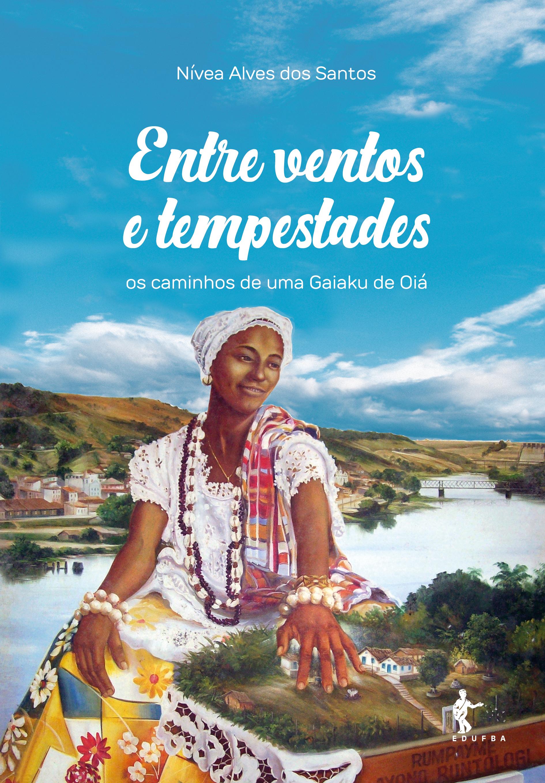 Entre ventos e tempestades: os caminhos de uma Gaiaku de Oiá, livro de Nívea Alves Dos Santos
