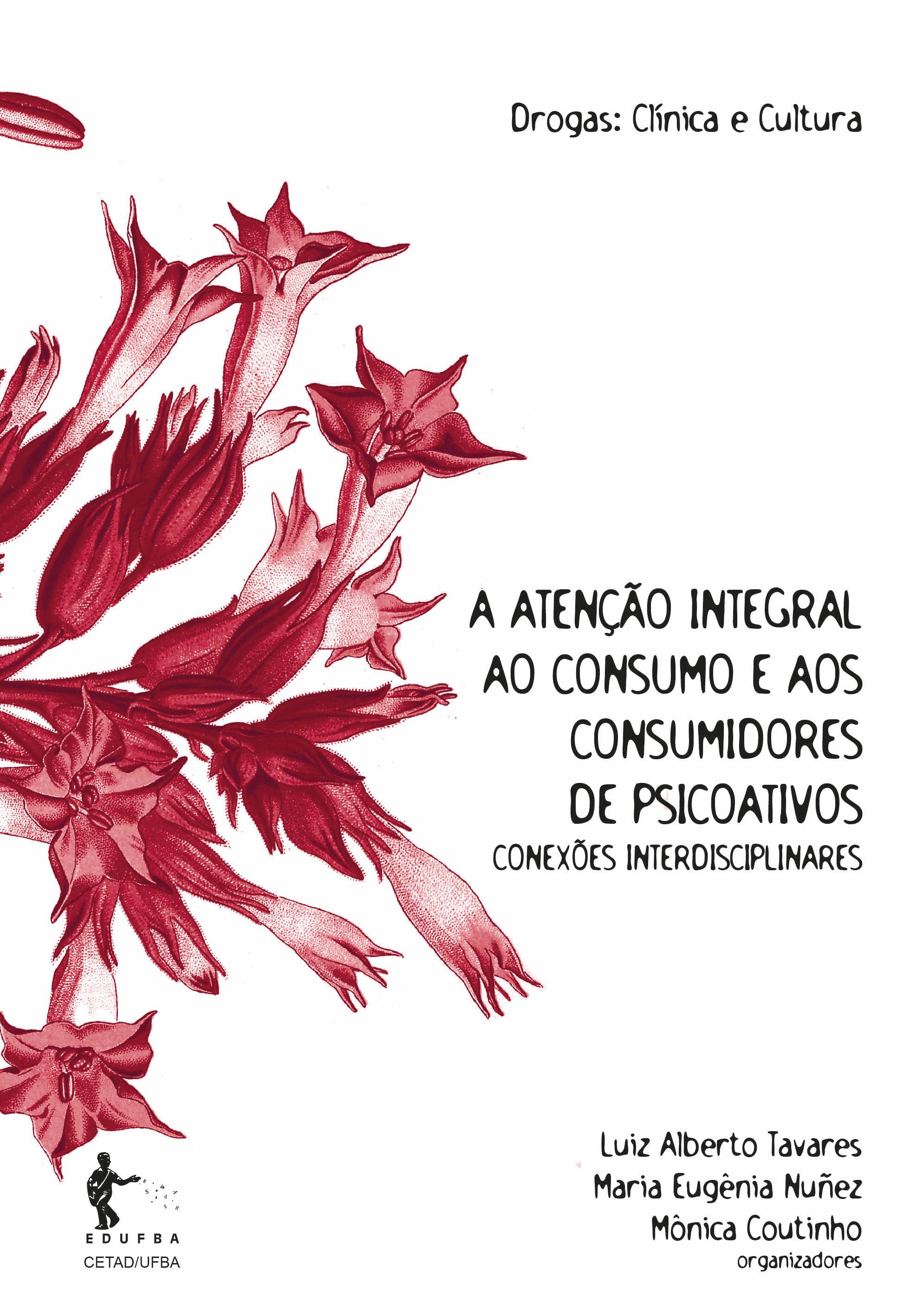 A atenção integral ao consumo e aos consumidores de psicoativos: conexões interdisciplinares, livro de Luiz Alberto Tavares, Maria Eugênia Nunez, Mônica Coutinho