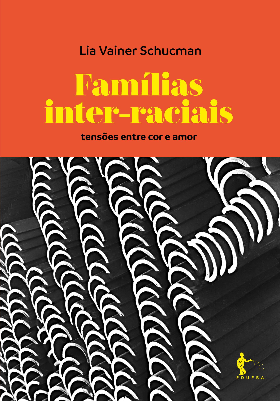 Famílias inter-raciais. Tensões entre cor e amor, livro de Lia Vainer Schucman