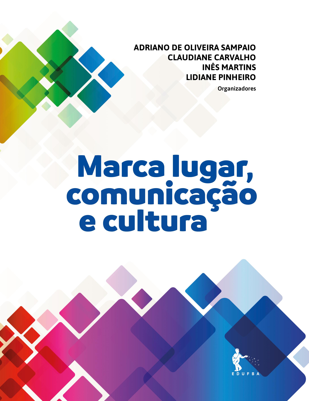 Marca lugar, comunicação e cultura, livro de Adriano de Oliveira Sampaio, Claudiane Carvalho, Inês Martins, Lidiane Pinheiro (Org.)