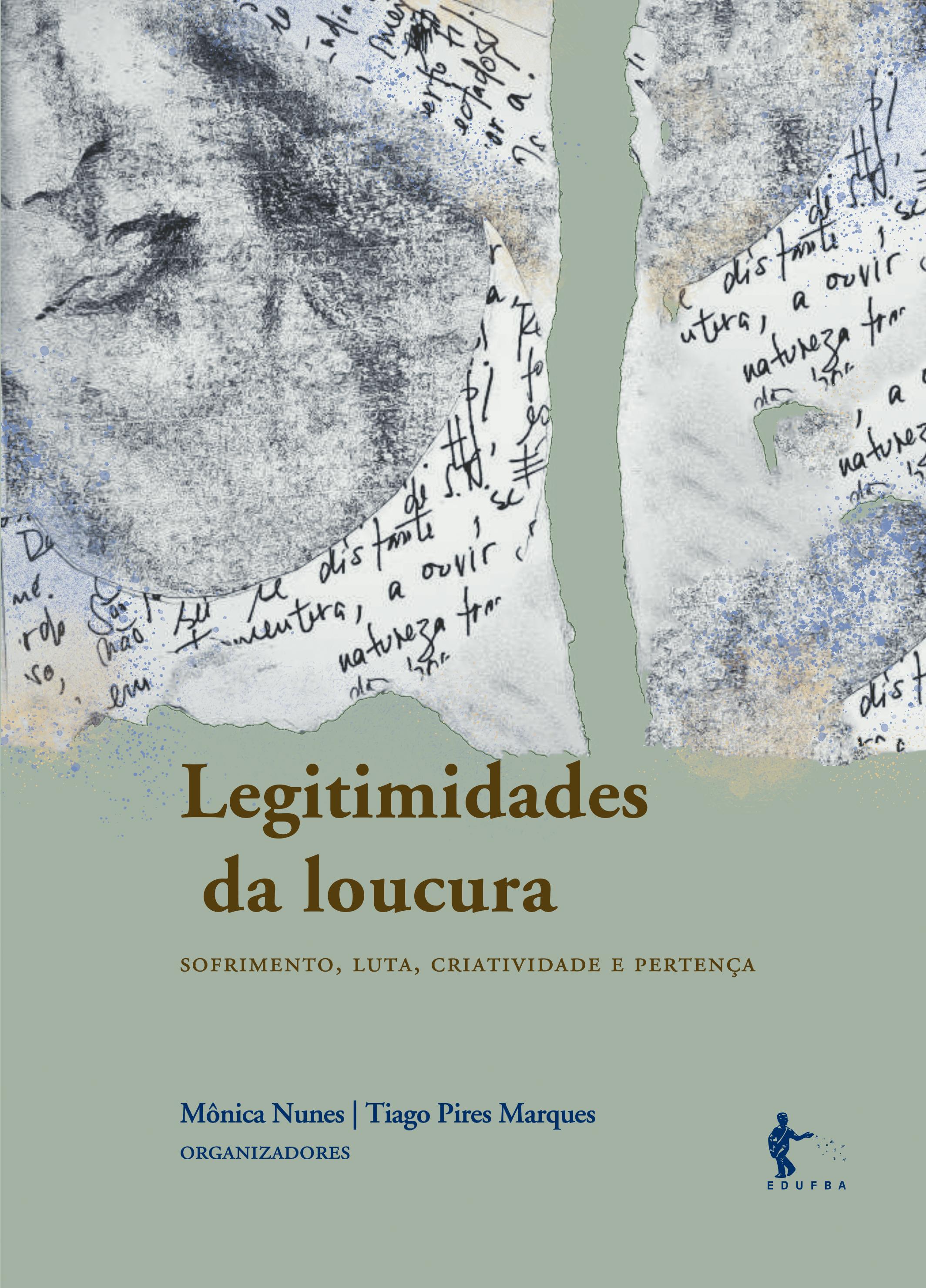 Legitimidades da loucura: sofrimento, luta, criatividade e pertença, livro de Mônica Nunes; Tiago Pires Marques