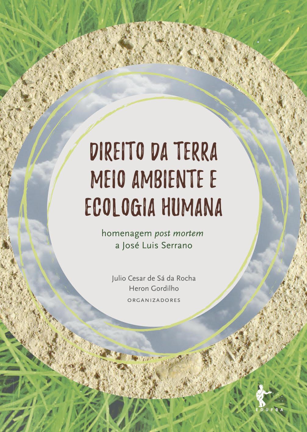 Direito da Terra, Meio Ambiente e Ecologia Humana, livro de Julio Cesar de Sá da Rocha, Heron Gordilho (Org.)