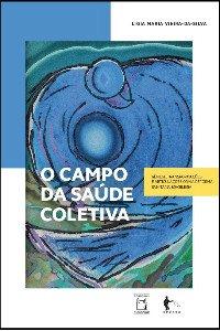 O campo da saúde coletiva: gênese, transformações e articulações com a reforma sanitária brasileira, livro de Ligia Maria Vieira-da-Silva