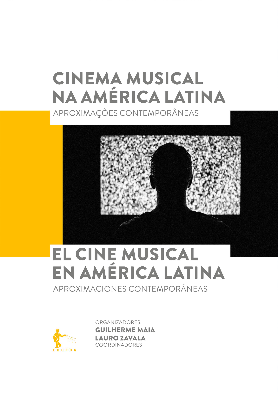 O cinema musical na América Latina: aproximações contemporâneas, livro de Guilherme Maia, Lauro Zavala (Org.)