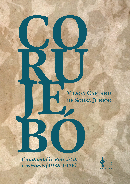 Corujebó: Candomblé e Polícia de Costumes (1938 - 1976), livro de Vilson Caetano de Sousa Júnior (Org.)
