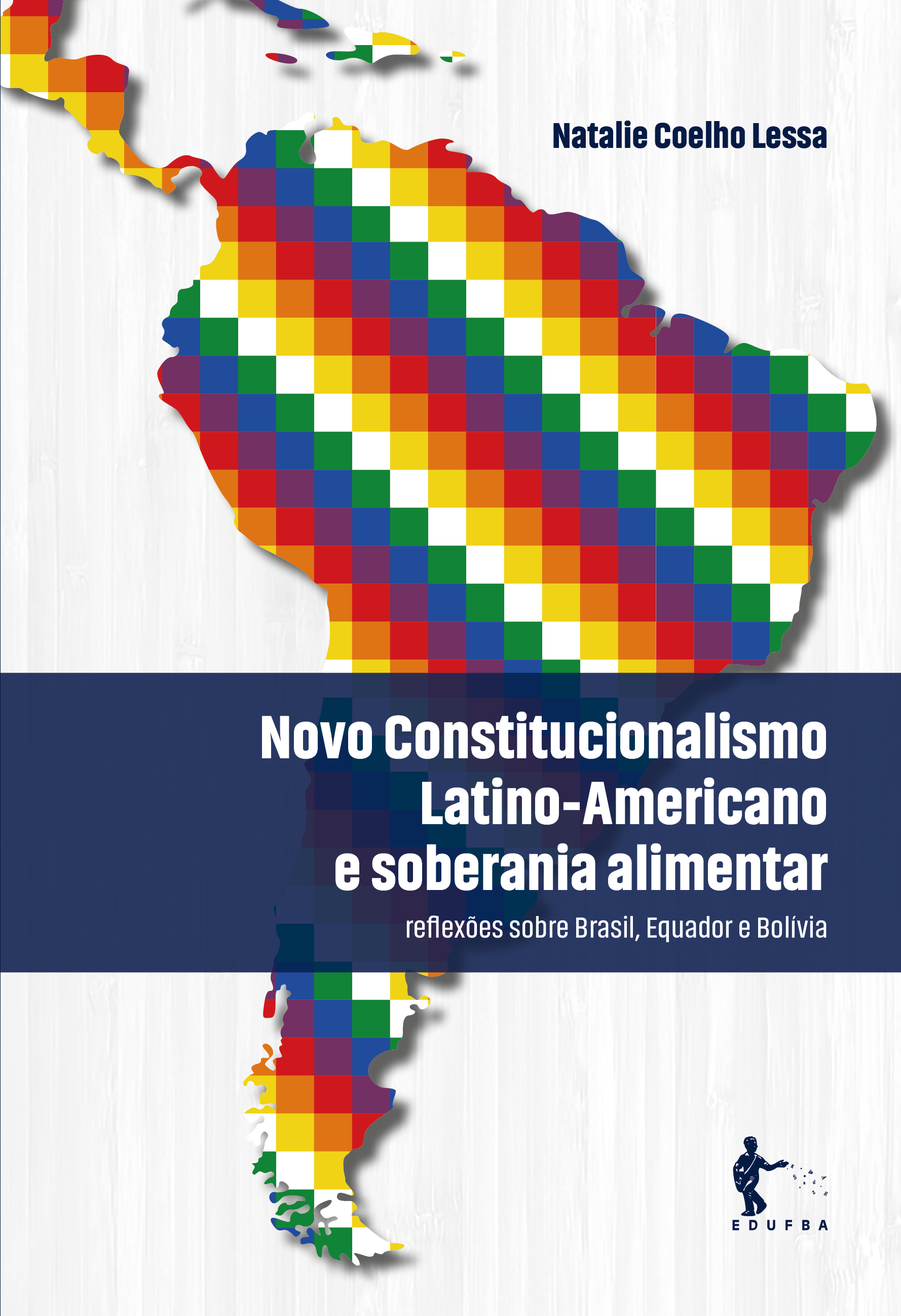 Novo Constitucionalismo Latino-Americano e Soberania Alimentar: reflexões sobre Brasil, Equador e Bolívia, livro de Natalie Coelho Lessa