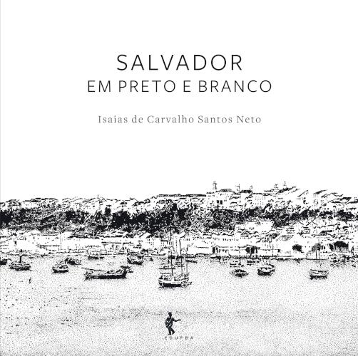 Salvador em preto e branco, livro de Isaias de Carvalho Santos Neto