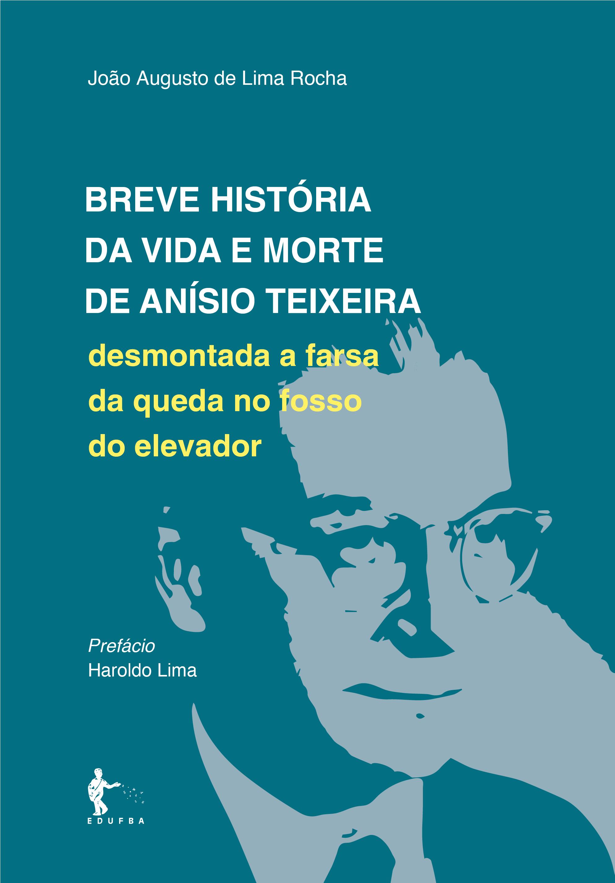 Breve História da Vida e Morte de Anísio Teixeira - desmontada a farsa da queda no fosso do elevador, livro de João Augusto de Lima Rocha
