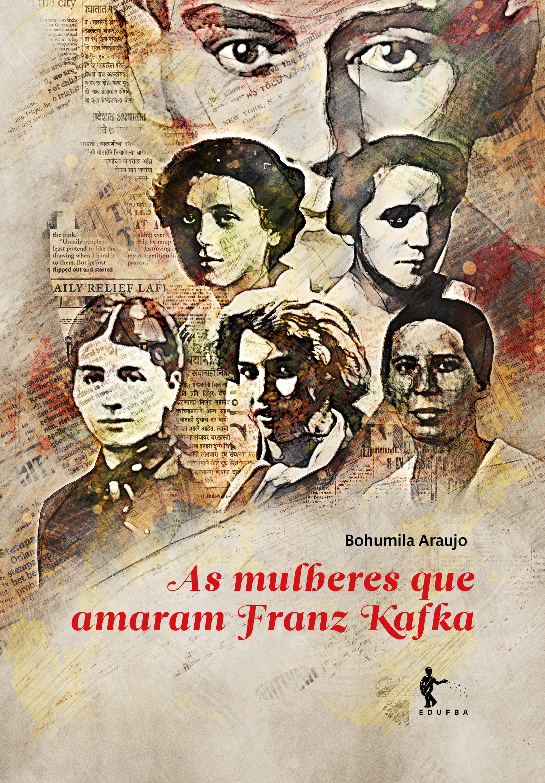 As Mulheres que Amaram Franz Kafka, livro de Bohumila Araujo