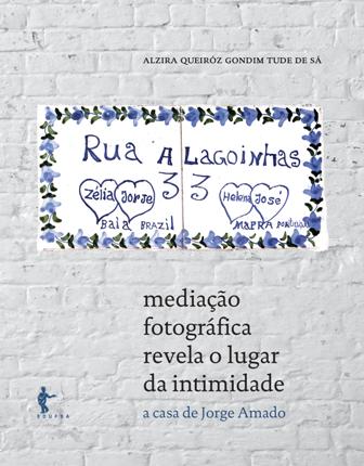 Mediação Fotográfica Revela o Lugar da Intimidade - A Casa de Jorge Amado, livro de Alzira Tude de Sá