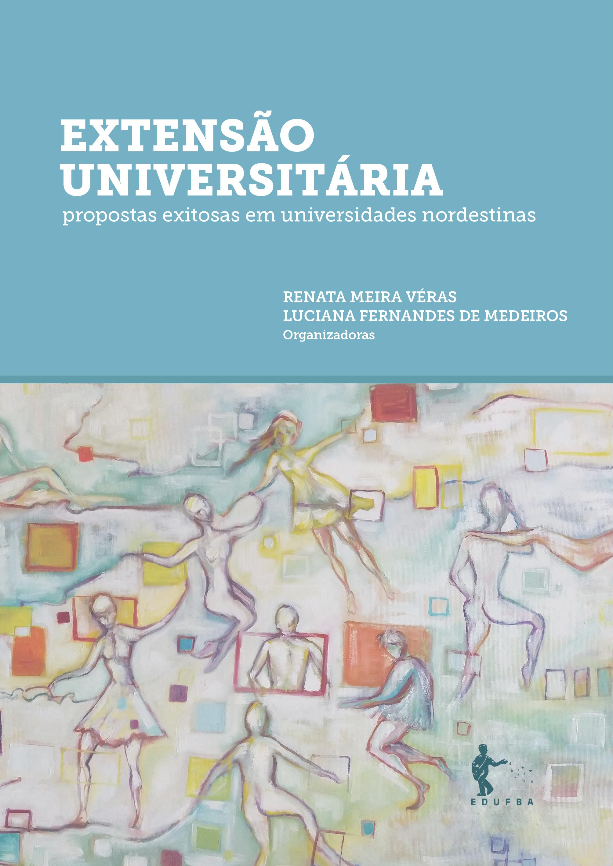 Extensão Universitária - Propostas exitosas em universidades nordestinas, livro de Renata Meira Véras, Luciana Fernandes de Medeiros (Org.)
