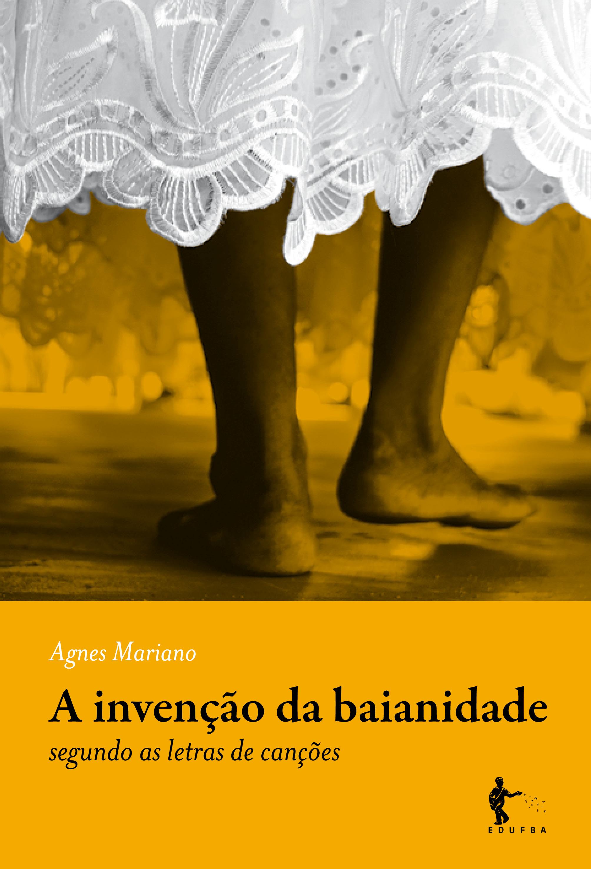 A Invenção da Baianidade: segundo as letras de canções, livro de Agnes Mariano