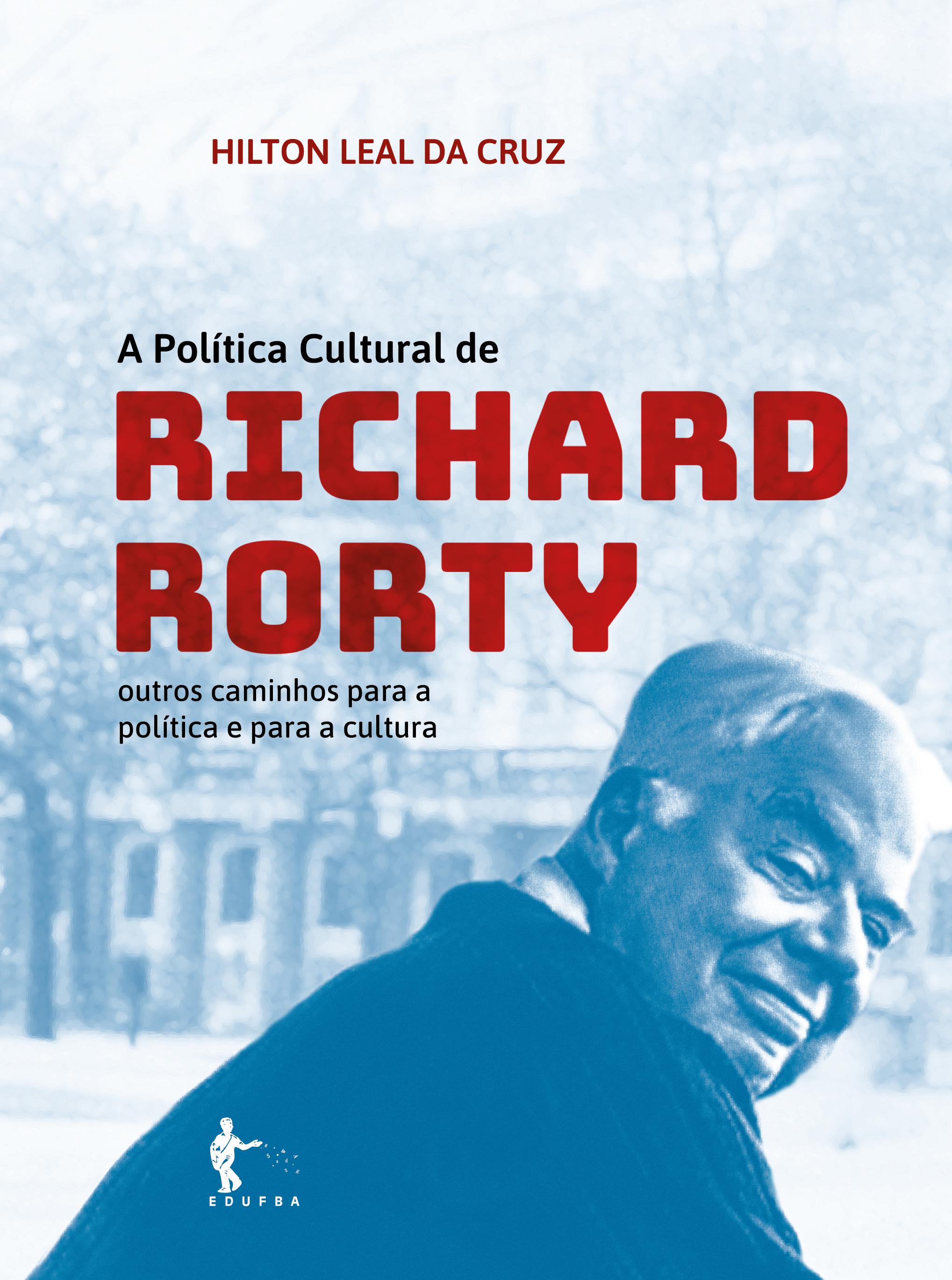 A Política Cultural de Richard Rorty - outros caminhos para a política e para a cultura, livro de Hilton Leal da Cruz