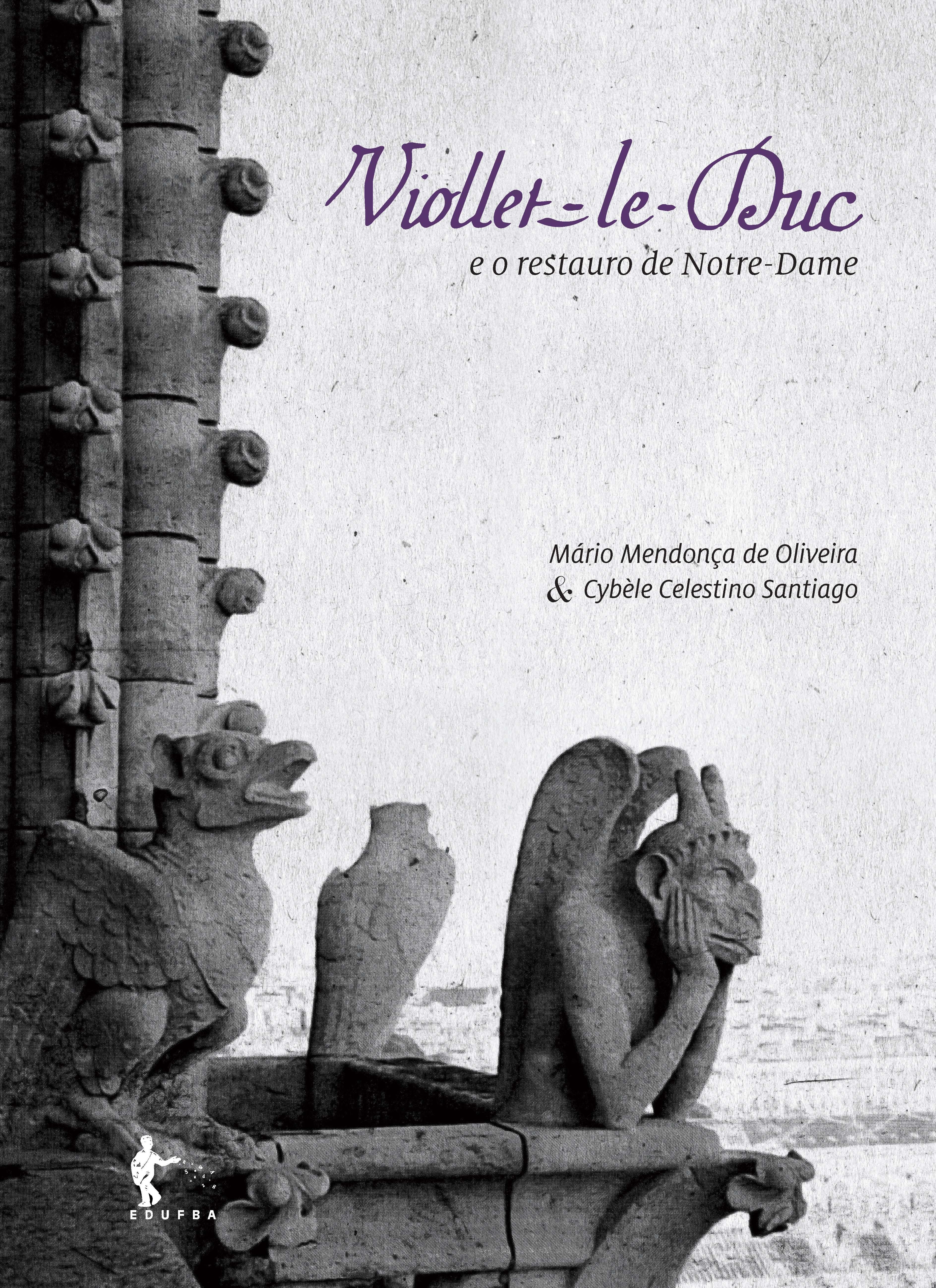 Viollet-le-Duc e o restauro de Notre Dame, livro de Mário Mendonça de Oliveira, Cybèle Celestino Santiago