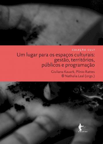 Um lugar para os espaços culturais: gestão, territórios, públicos e programação, livro de Giuliana Kauark, Plínio Rattes, Nathalia Leal (Org.)