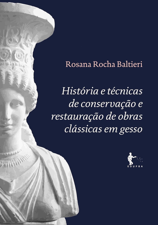 História e técnicas de conservação e restauração de obras clássicas em gesso, livro de Rosana Rocha Baltieri