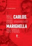 Vai, Carlos, ser Marighella na vida: outro olhar sobre os caminhos de Carlos Marighella na Bahia, livro de Ricardo Sizilio