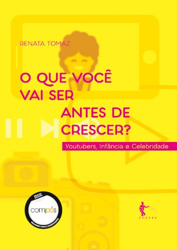 O que você vai ser antes de crescer? - Youtubers, infância e celebridade, livro de Renata Tomaz