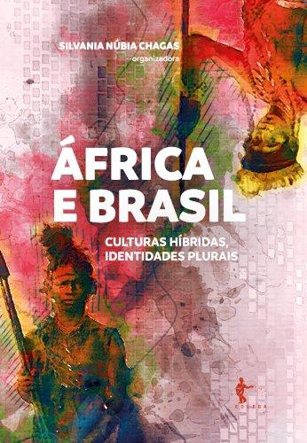 África e Brasil: culturas híbridas, identidades plurais, livro de Silvania Núbia Chagas (Org.)