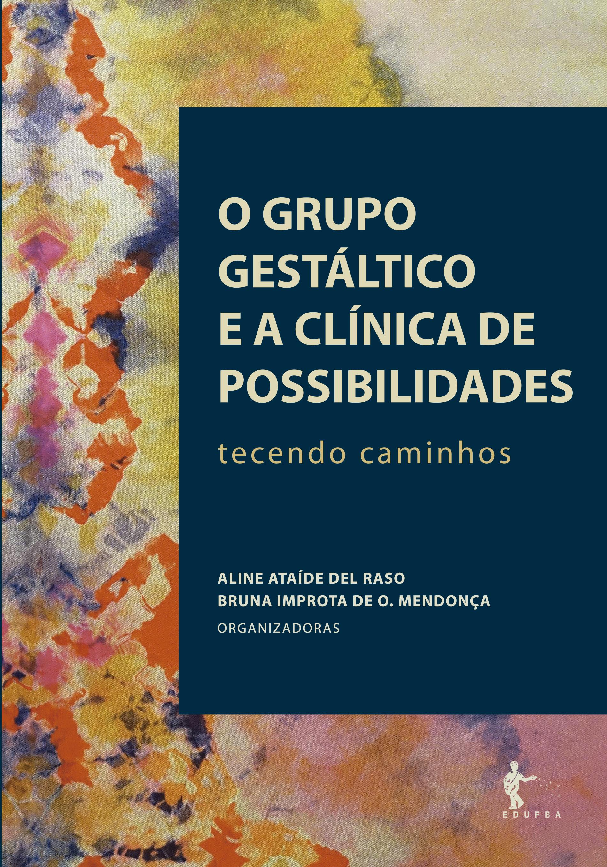 O grupo gestáltico e a clínica de possibilidades - tecendo caminhos, livro de Aline Ataíde Del Raso (Org.), Bruna Improta de O. Mendonça (Org.)