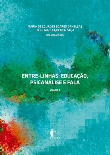 Entre-linhas: educação, psicanálise e fala (vol. 5), livro de Maria de Lourdes Soares Ornellas, Liége Maria Queiroz Sitja (Org.)