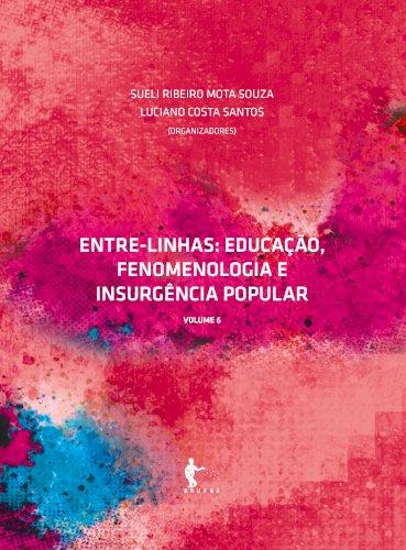 Entre-linhas: educação, fenomenologia e insurgência popular - Vol. 6, livro de Sueli Ribeiro Mota Souza, Luciano Costa Santos (Org.)