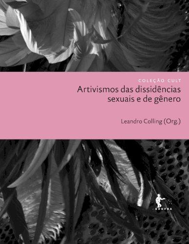 Artivismos das dissidências sexuais e de gênero, livro de Leandro Colling (Org.)