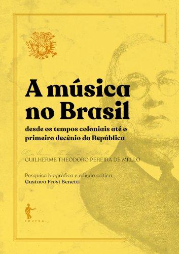 A música no Brasil: desde os tempos coloniais até o primeiro decênio da República, livro de Guilherme Theodoro Pereira de Mello,