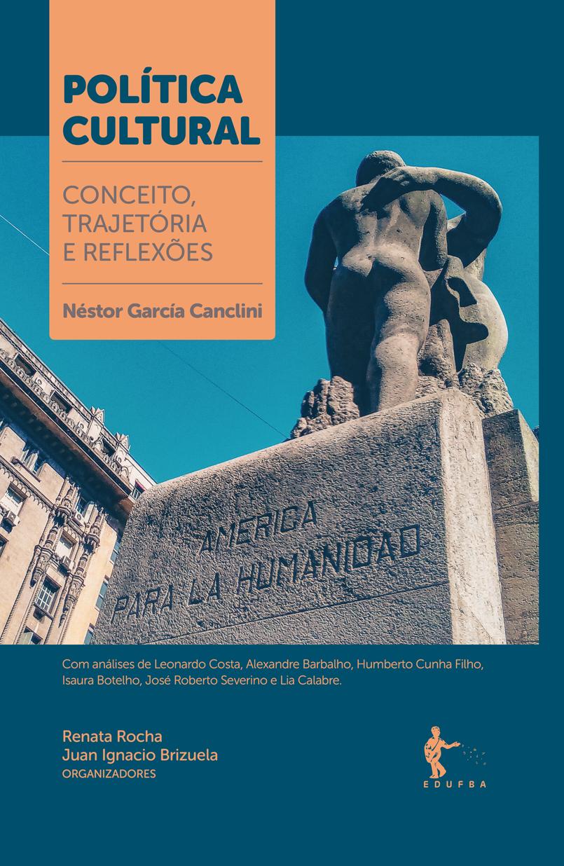 Política cultural: conceito, trajetória e reflexões - Néstor García Canclini, livro de Renata Rocha, Juan Ignacio Brizuela (Orgs.)