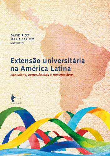 Extensão universitária na América Latina: conceitos, experiências e perspectivas, livro de David Ramos da Silva Rios, Maria Constantina Caputo (org.)