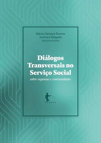 Diálogos Transversais no Serviço Social: sobre rupturas e continuidades, livro de Márcia Santana Tavares, Josimara Delgado (Org.)