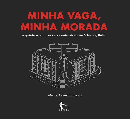 Minha vaga, minha morada: arquitetura para pessoas e automóveis em Salvador, Bahia, livro de Márcio Correia Campos