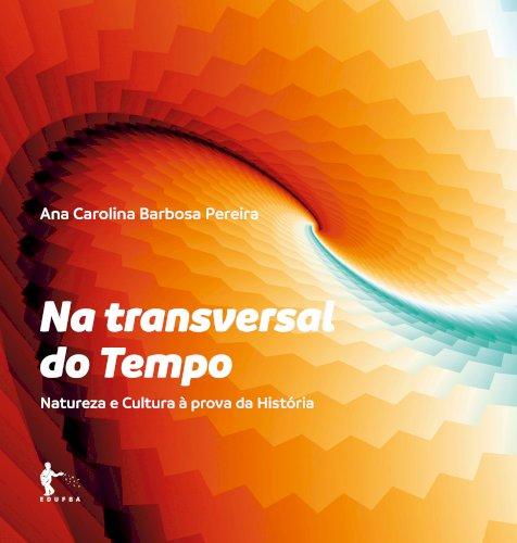 Na transversal do tempo: natureza e cultura à prova da história, livro de Ana Carolina Barbosa Pereira