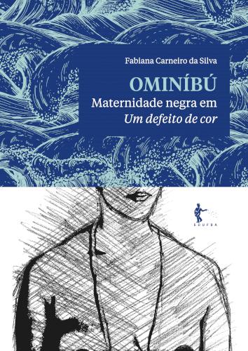 Ominíbú: maternidade negra em Um defeito de cor, livro de Fabiana Carneiro da Silva