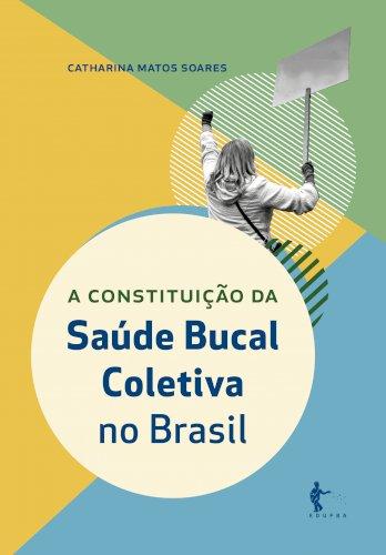 A constituição da Saúde Bucal Coletiva no Brasil, livro de Catharina Matos Soares