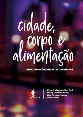 Cidade, corpo e alimentação: aproximações interdisciplinares, livro de Maria Lúcia Magalhães Bosi, Shirley Donizete Prado, Ligia Amparo-Santos (Org.)