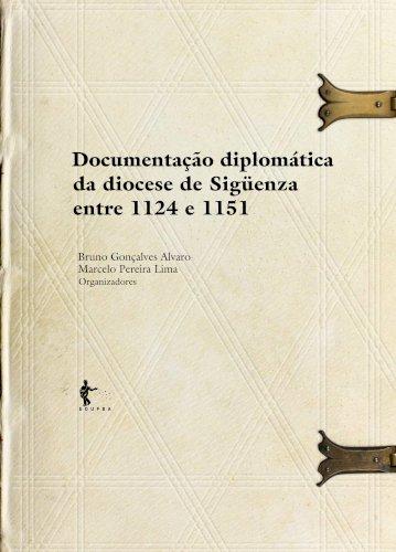 Documentação diplomática da Diocese de Sigüenza entre 1124 e 1151, livro de Bruno Gonçalves Alvaro, Marcelo Pereira Lima (Org.)