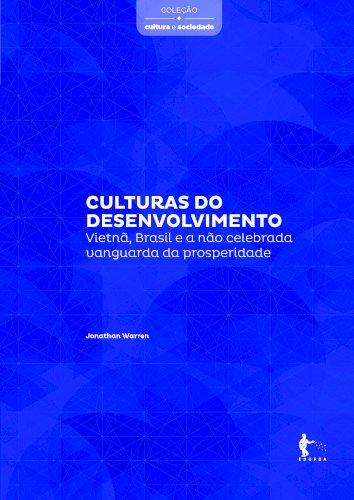 Cultura do desenvolvimento: Vietnâ, Brasil e a não celebrada vanguarda da prosperidade, livro de Jonathan Warren