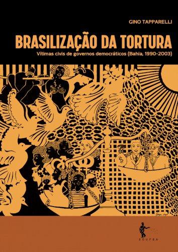 Brasilização da tortura: vítimas civis de governos democráticos (Bahia, 1990-2003), livro de Gino Tapparelli