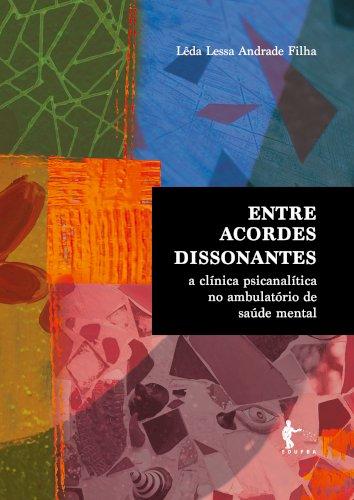 Entre Acordes Dissonantes: a clínica psicanalítica no ambulatório de saúde mental, livro de Leda Lessa Andrade Filha