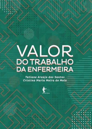 Valor do trabalho da enfermeira, livro de Tatiane Araújo dos Santos, Cristina Maria Meira de Melo