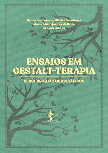 Ensaio em Gestalt-Terapia: percursos autobiográficos, livro de Bruna Improta, Maria Alice (orgs.)