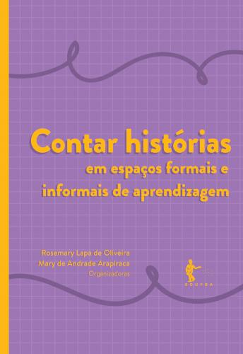 Contar histórias em espaços formais e informais de aprendizagem, livro de Rosemary Lapa de Oliveira, Mary de Andrade Arapiraca (orgs.)
