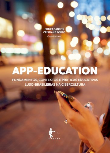 APP-Education: fundamentos, contextos e práticas educativas luso-brasileiras na cibercultura, livro de Cristiane de Magalhães Porto, Edméa Santos